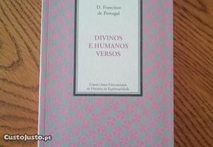 Divinos e humanos versos - Francisco de Portugal