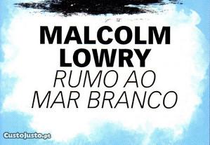 Livro - Rumo ao Mar Branco - Malcolm Lowry