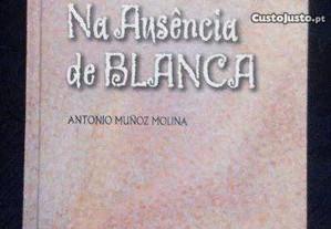 António Muñoz Molina - Na ausência de Blanca